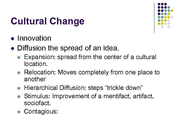 Cultural Change l l Innovation Diffusion the spread of an idea. l l l