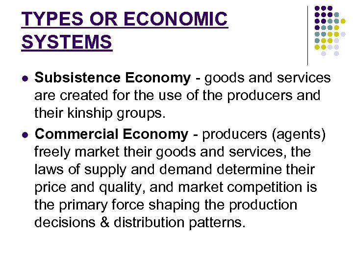 TYPES OR ECONOMIC SYSTEMS l l Subsistence Economy - goods and services are created