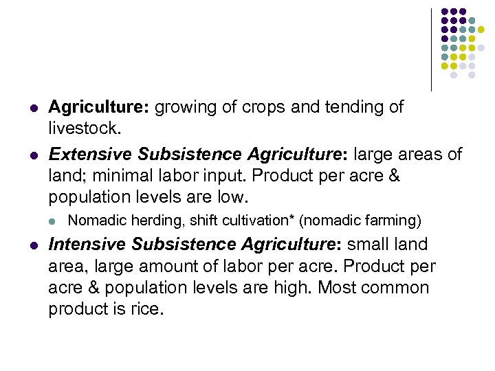 l l Agriculture: growing of crops and tending of livestock. Extensive Subsistence Agriculture: large