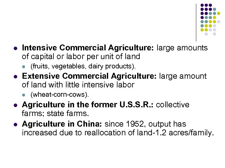 l Intensive Commercial Agriculture: large amounts of capital or labor per unit of land