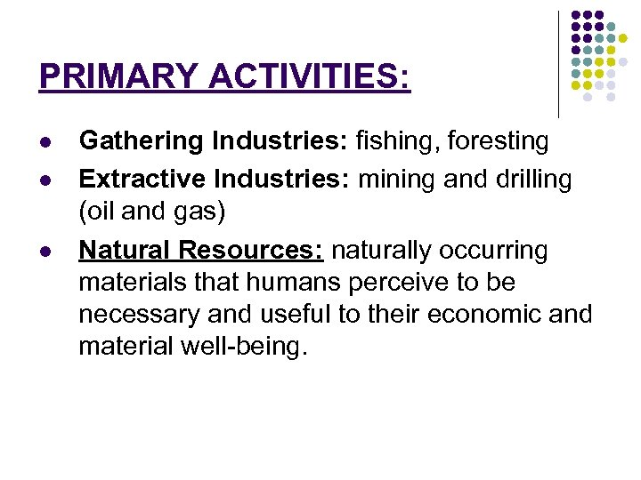 PRIMARY ACTIVITIES: l l l Gathering Industries: fishing, foresting Extractive Industries: mining and drilling