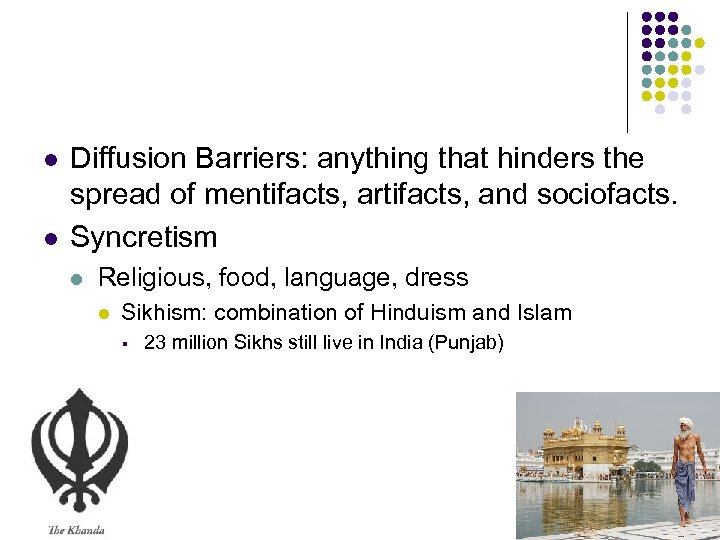 l l Diffusion Barriers: anything that hinders the spread of mentifacts, artifacts, and sociofacts.