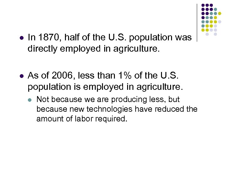 l In 1870, half of the U. S. population was directly employed in agriculture.