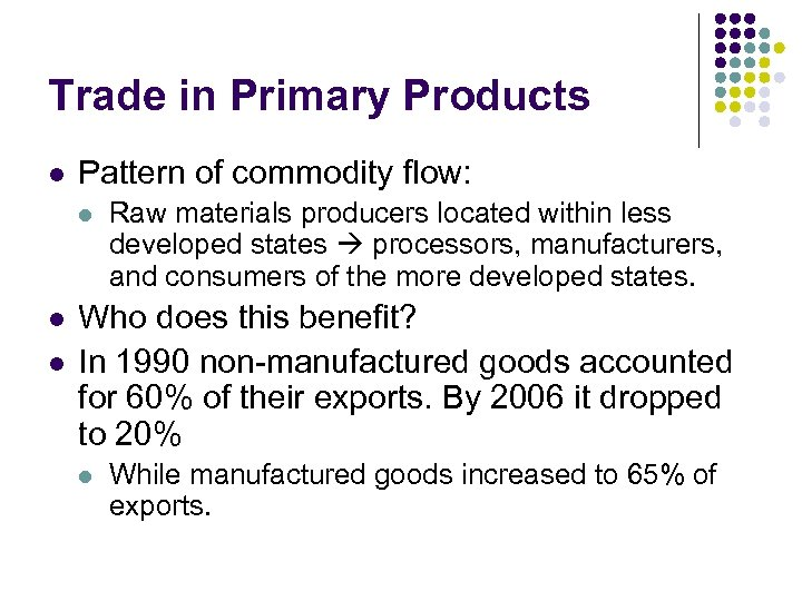 Trade in Primary Products l Pattern of commodity flow: l l l Raw materials