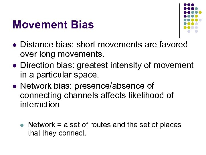 Movement Bias l l l Distance bias: short movements are favored over long movements.