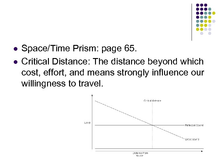l l Space/Time Prism: page 65. Critical Distance: The distance beyond which cost, effort,