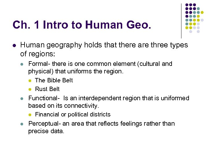 Ch. 1 Intro to Human Geo. l Human geography holds that there are three