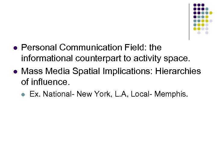 l l Personal Communication Field: the informational counterpart to activity space. Mass Media Spatial