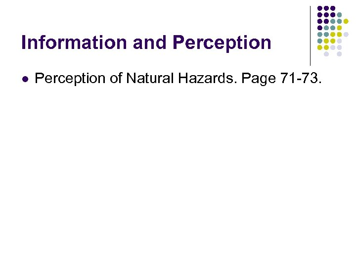 Information and Perception l Perception of Natural Hazards. Page 71 -73.
