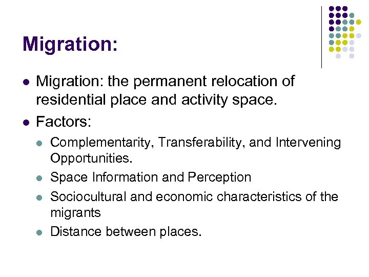 Migration: l l Migration: the permanent relocation of residential place and activity space. Factors: