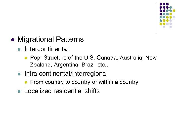 l Migrational Patterns l Intercontinental l l Intra continental/interregional l l Pop. Structure of