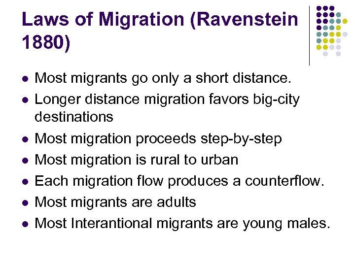 Laws of Migration (Ravenstein 1880) l l l l Most migrants go only a