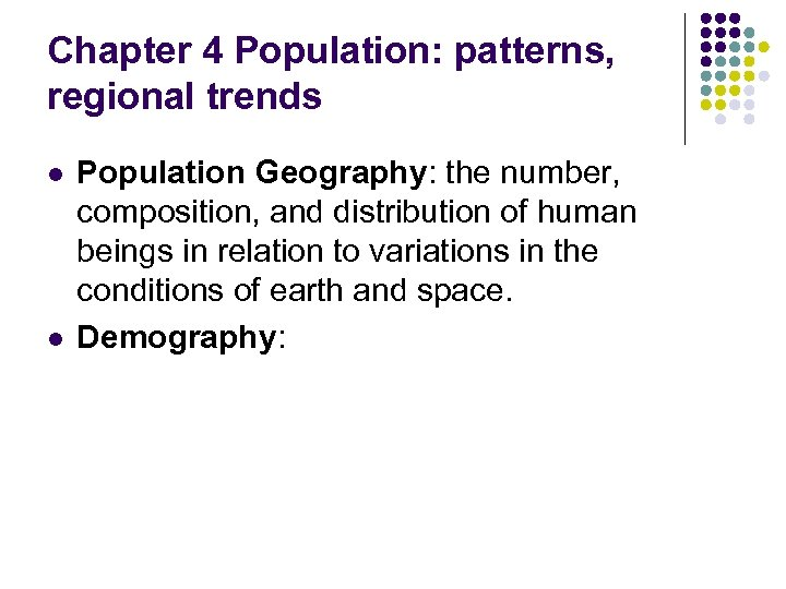 Chapter 4 Population: patterns, regional trends l l Population Geography: the number, composition, and