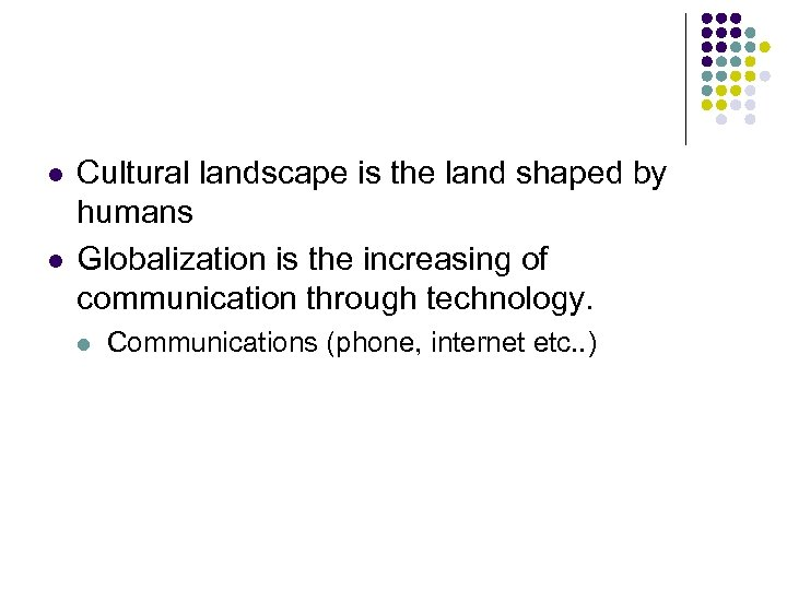 l l Cultural landscape is the land shaped by humans Globalization is the increasing