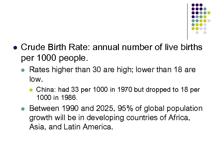 l Crude Birth Rate: annual number of live births per 1000 people. l Rates
