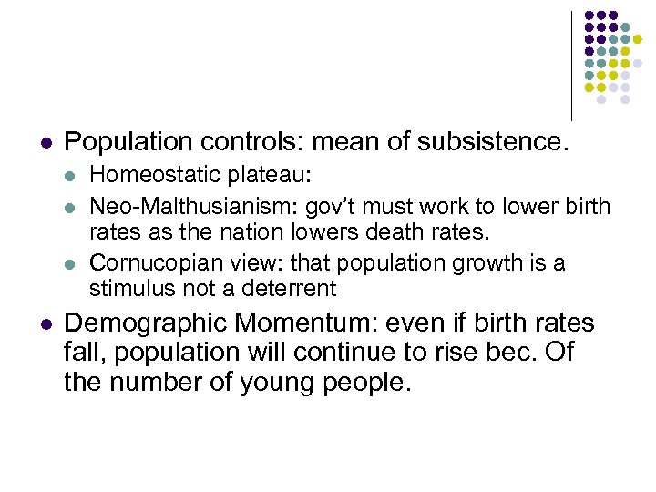 l Population controls: mean of subsistence. l l Homeostatic plateau: Neo-Malthusianism: gov't must work