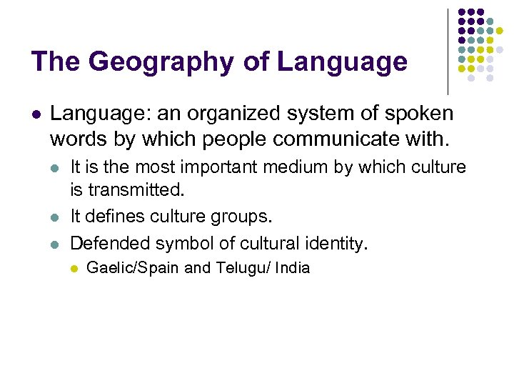 The Geography of Language l Language: an organized system of spoken words by which