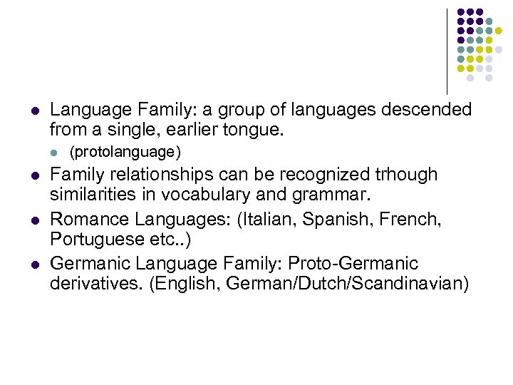 l Language Family: a group of languages descended from a single, earlier tongue. l