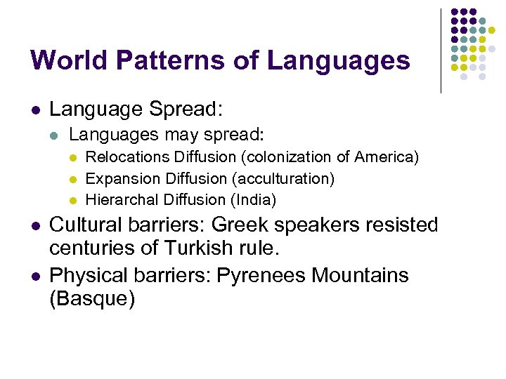 World Patterns of Languages l Language Spread: l Languages may spread: l l l