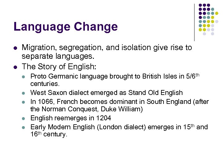 Language Change l l Migration, segregation, and isolation give rise to separate languages. The
