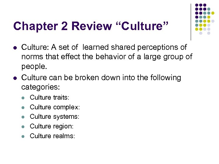 """Chapter 2 Review """"Culture"""" l l Culture: A set of learned shared perceptions of"""