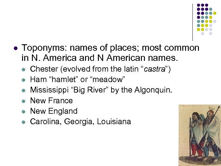 l Toponyms: names of places; most common in N. America and N American names.