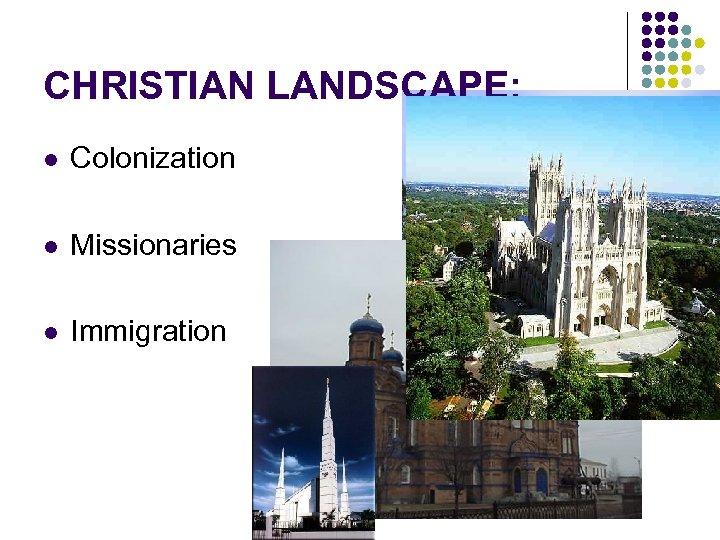 CHRISTIAN LANDSCAPE: l Colonization l Missionaries l Immigration
