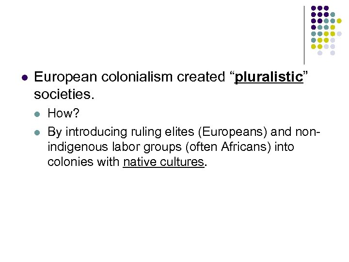 """l European colonialism created """"pluralistic"""" societies. l l How? By introducing ruling elites (Europeans)"""