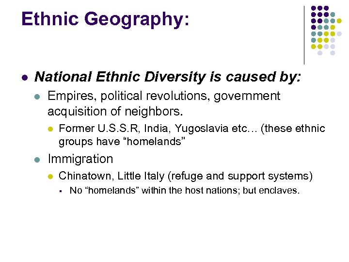Ethnic Geography: l National Ethnic Diversity is caused by: l Empires, political revolutions, government