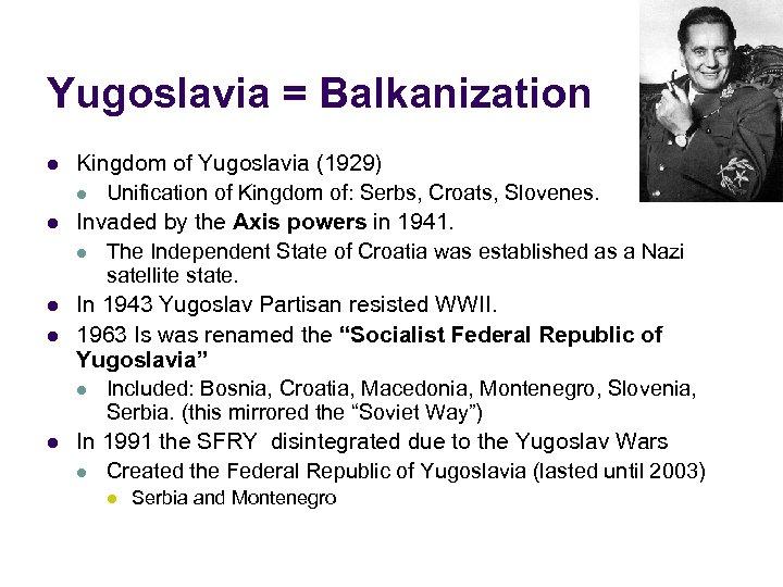 Yugoslavia = Balkanization l l l Kingdom of Yugoslavia (1929) l Unification of Kingdom