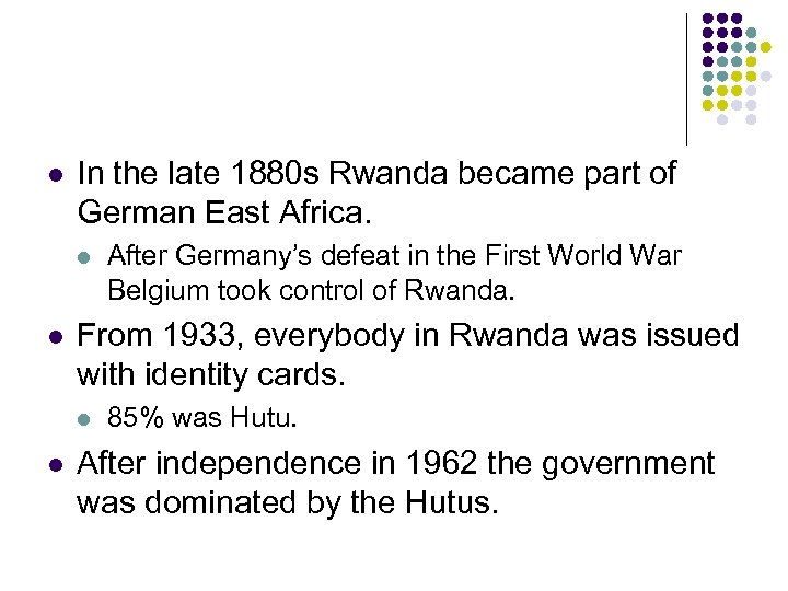 l In the late 1880 s Rwanda became part of German East Africa. l