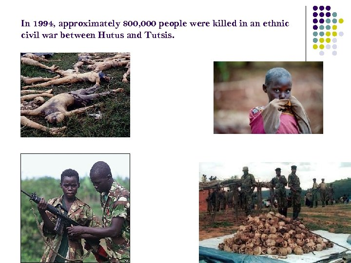 In 1994, approximately 800, 000 people were killed in an ethnic civil war between