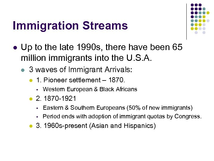 Immigration Streams l Up to the late 1990 s, there have been 65 million