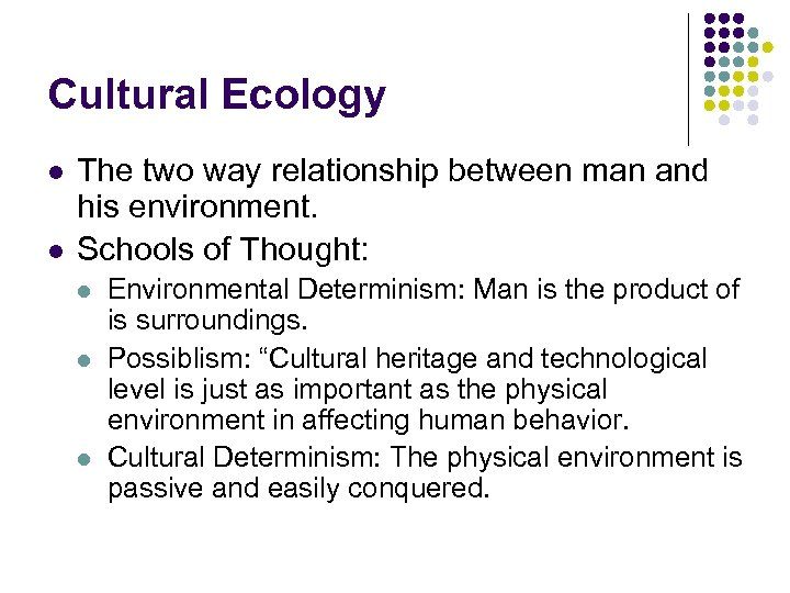 Cultural Ecology l l The two way relationship between man and his environment. Schools
