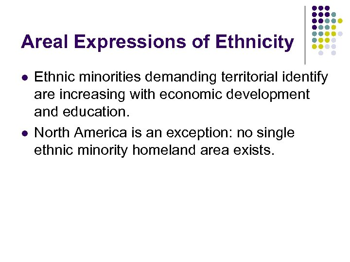 Areal Expressions of Ethnicity l l Ethnic minorities demanding territorial identify are increasing with