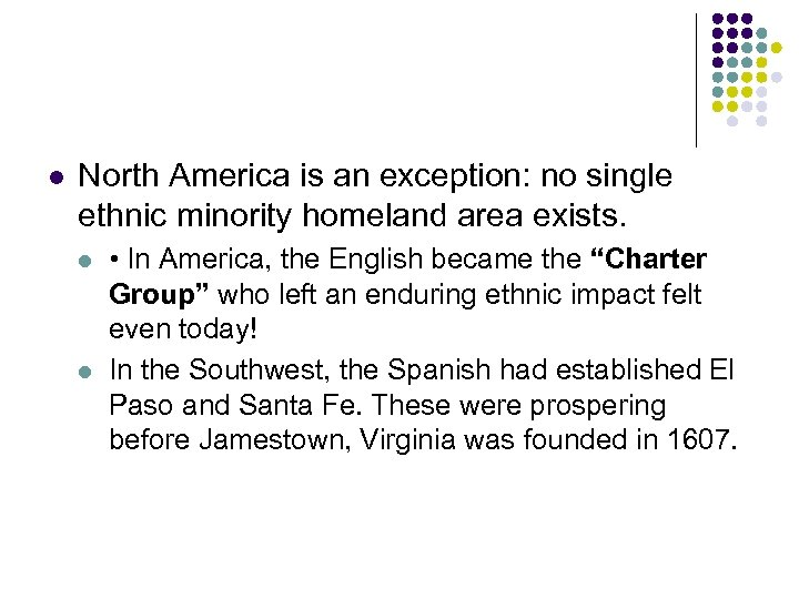 l North America is an exception: no single ethnic minority homeland area exists. l