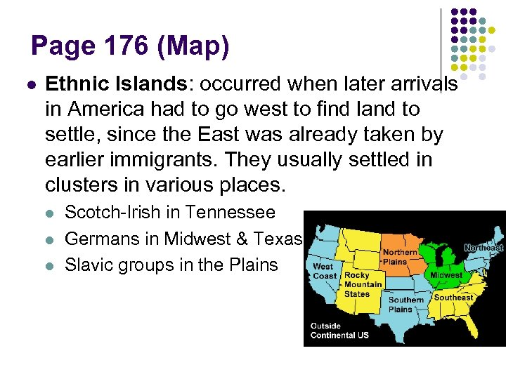 Page 176 (Map) l Ethnic Islands: occurred when later arrivals in America had to