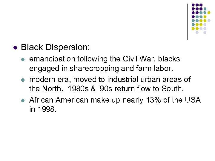 l Black Dispersion: l l l emancipation following the Civil War, blacks engaged in