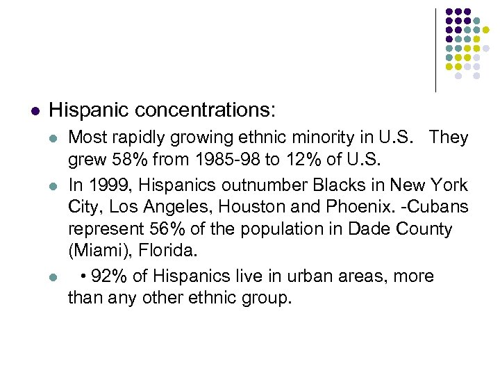 l Hispanic concentrations: l l l Most rapidly growing ethnic minority in U. S.
