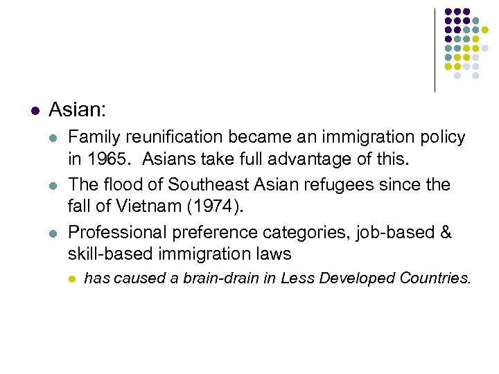 l Asian: l l l Family reunification became an immigration policy in 1965. Asians