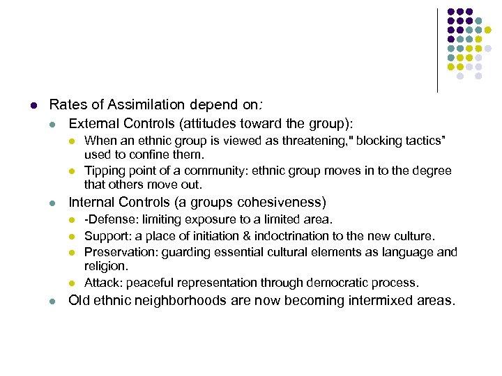 l Rates of Assimilation depend on: l External Controls (attitudes toward the group): l