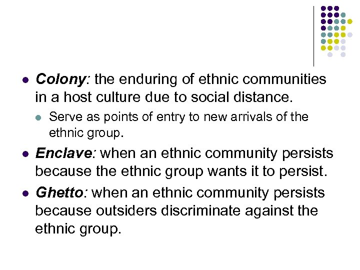 l Colony: the enduring of ethnic communities in a host culture due to social