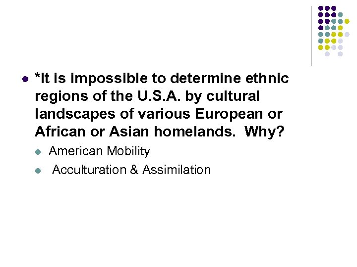 l *It is impossible to determine ethnic regions of the U. S. A. by