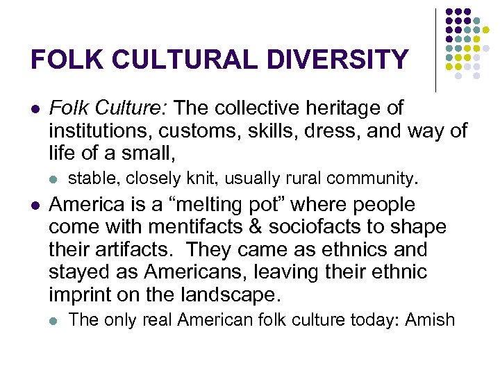 FOLK CULTURAL DIVERSITY l Folk Culture: The collective heritage of institutions, customs, skills, dress,