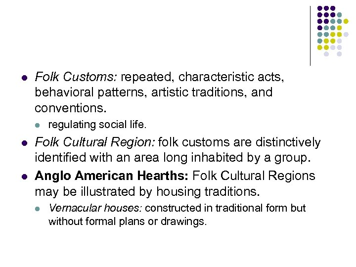 l Folk Customs: repeated, characteristic acts, behavioral patterns, artistic traditions, and conventions. l l