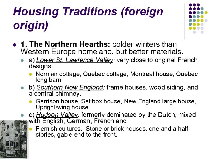 Housing Traditions (foreign origin) l 1. The Northern Hearths: colder winters than Western Europe
