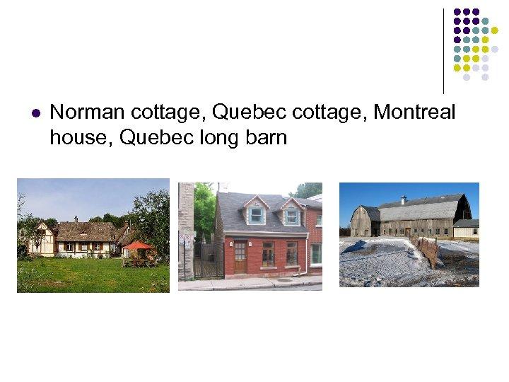 l Norman cottage, Quebec cottage, Montreal house, Quebec long barn