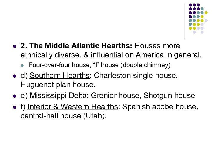 l 2. The Middle Atlantic Hearths: Houses more ethnically diverse, & influential on America