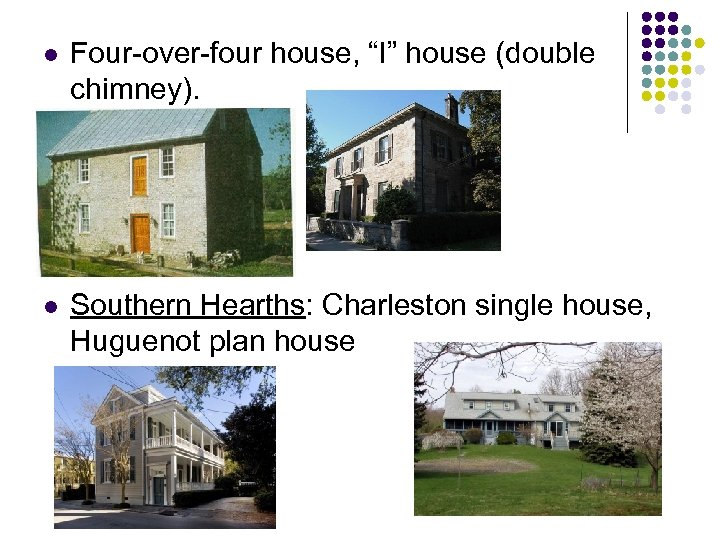 """l Four-over-four house, """"I"""" house (double chimney). l Southern Hearths: Charleston single house, Huguenot"""