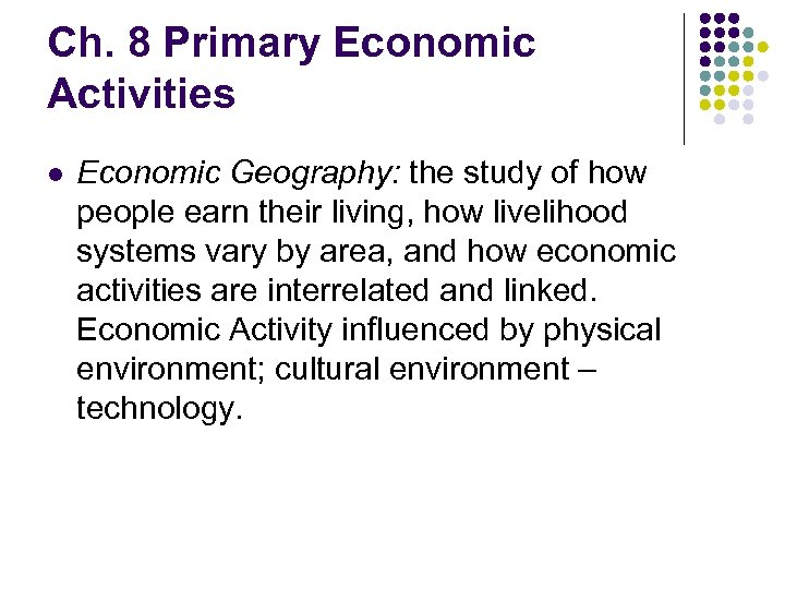 Ch. 8 Primary Economic Activities l Economic Geography: the study of how people earn